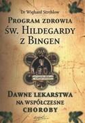 Program zdrowia św.Hildegardy z Bingen. Dawne lekarstwa na współczesne choroby