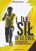 978-83-945883-1-1 Ile sił w głowie Psychologiczny niezbędnik biegacza Grzegorz Więcław Athlete Sp. z o.o.