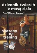 9788372294487 Skazany na trening Dziennik ćwiczeń z masą ciała Wade Paul Aha