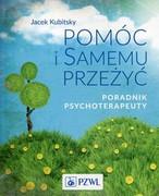 9788320053005 Pomóc i samemu przeżyć Poradnik psychoterapeuty Kubitsky Jacek PZWL