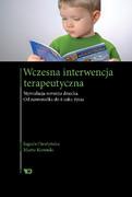Wczesna interwencja terapeutyczna : stymulacja rozwoju dziecka : od noworodka do 6 roku życia