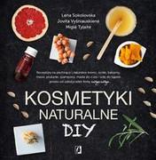 9788366234925 Kosmetyki naturalne DIY Sokolovska Lena, Vysniauskiene Jovita, Tylaite Migle Wydawnictwo Kobiece