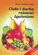 Ciało i ducha ratować żywieniem : cykl konferencji wygłoszonych w Radiu Maryja
